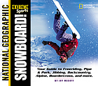 Snowboard! : your guide to freeriding, pipe & park, jibbing, backcountry, alpine, boardercross, and more