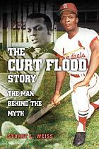 The Curt Flood story : the man behind the myth