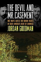 The devil and Mr. Casement : one man's battle for human rights in South America's heart of darkness