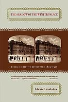 The shadow of the winter palace : Russia's drift to revolution, 1825-1917