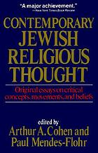 Contemporary Jewish religious thought : original essays on critical concepts, movements, and beliefs