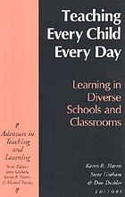 Teaching every child every day : learning in diverse schools and classrooms