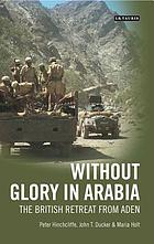 Without glory in Arabia the British retreat from Aden