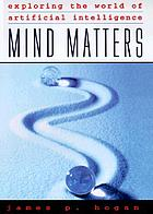 Mind matters : exploring the world of artificial intelligence