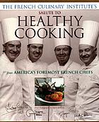 The French Culinary Institute's salute to healthy cooking : from America's foremost French chefs
