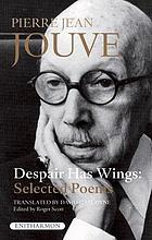 Despair has wings : selected poems of Pierre Jean Jouve
