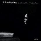Shirin Neshat : la última palabra = the last word