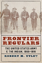 Frontier regulars : the United States Army and the Indian, 1866-1891