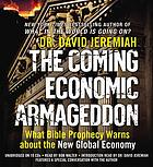 The coming economic Armageddon : what Bible prophecy warns about the new global economy