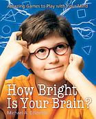 How bright is your brain? : amazing games to play with your mind