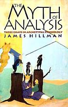 The myth of analysis; three essays in archetypal psychology