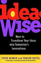 IdeaWise : how to transform your ideas into tomorrow's innovations