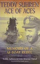 Teddy Suhren, ace of aces : memoirs of a U-boat rebel