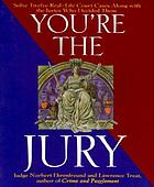 You're the jury : solve twelve real-life court cases along with the juries who decided them