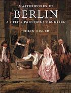 Masterworks in Berlin : a city's paintings reunited : painting in the Western World, 1300-1914