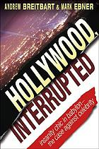 Hollywood interrupted : meltdowns, flameouts and insanity chic in Babylon