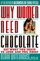 Why women need chocolate : eat what you crave to look good & feel great