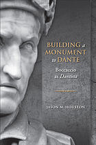 Building a monument to Dante : Boccaccio as Dantista