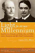 Light for the new millennium : Rudolf Steiner's association with Helmuth and Eliza von Moltke : letters, documents and after-death communications