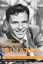 Frank Sinatra : the man, the music, the legend