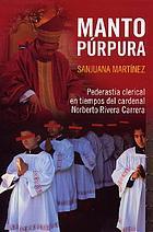 Manto púrpura : pederastia clerical en tiempos del cardenal Norberto Rivera Carrera