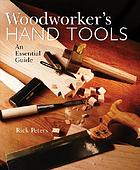 Woodworker's hand tools : an essential guide