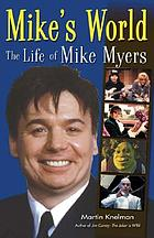 Mike's world : the life of Mike Myers