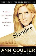 Slander : liberal lies about the American right