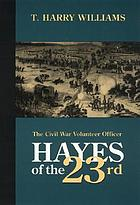 Hayes of the twenty-third : the Civil War volunteer officer