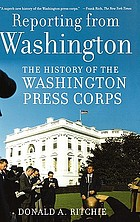 Reporting from Washington : the history of the Washington press corps