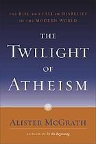The twilight of atheism : the rise and fall of disbelief in the modern world