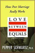 Love between equals : how peer marriage really works