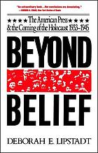 Beyond belief : the American press and the coming of the Holocaust, 1933-1945