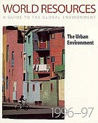 World resources, 1996-97 : [the urban environment]