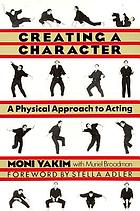 Creating a character : a physical approach to acting