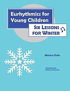 Eurhythmics for young children : six lessons for winter