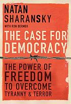 The case for democracy : the power of freedom to overcome tyranny and terror