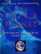 The third planet : exploring the Earth from space