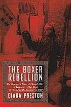 The boxer rebellion : the dramatic story of China's war on foreigners that shook the world in the summer of 1900