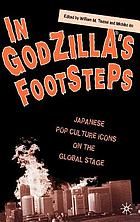 In Godzilla's footsteps Japanese pop culture icons on the global stage