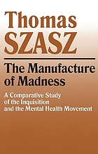 The manufacture of madness; a comparative study of the Inquisition and the mental health movement