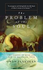 The problem of the soul : two visions of mind and how to reconcile them