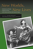 New worlds, new lives : globalization and people of Japanese descent in the Americas and from Latin America in Japan