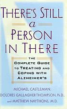 There's still a person in there : the complete guide to treating and coping with Alzheimer's