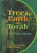 Trees, earth, and Torah : a Tu b'Shvat anthology