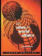 An atlas of world affairs An atlas of world affairs