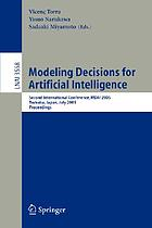 Modeling decisions for artificial intelligence second international conference, MDAI 2005, Tsukuba, Japan, July 25-27, 2005 : proceedings