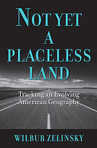 Not yet a placeless land : tracking an evolving American geography