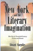 New York and the literary imagination : the city in twentieth century fiction and drama