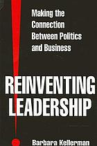 Reinventing leadership : making the connection between politics and business